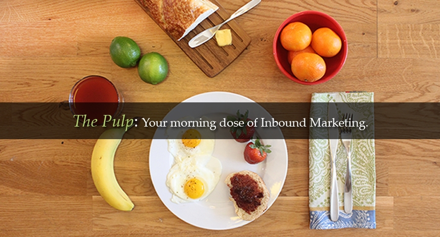 The Pulp: Your Morning Dose of Inbound